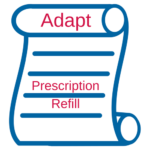 "To help manage your medications, we will contact your doctor's office for refills, and with certain medications we can ""adapt"" the prescription so you can continue until your next appointment with your doctor."